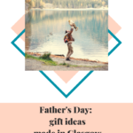 Father's Day:  gift ideas made in Glasgow