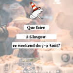 Que faire à Glasgow ce week-end du 7 au 9 Août?
