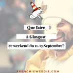 Que faire à Glasgow ce week-end du 11 au 13 Septembre?
