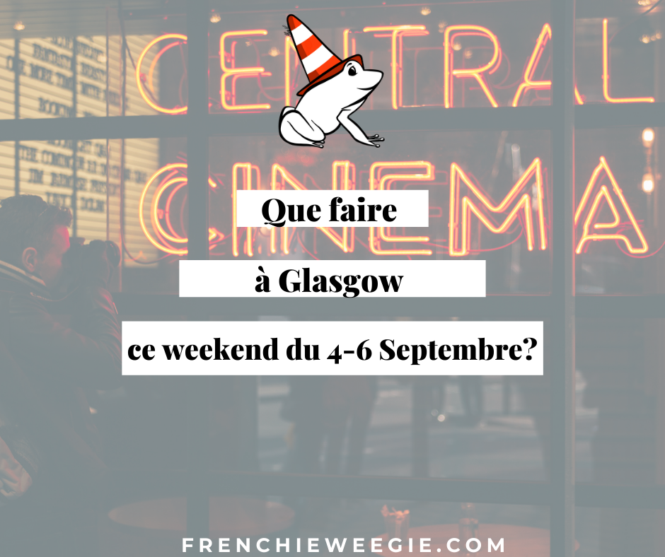 Que faire à Glasgow ce week-end du 4 au 6 septembre