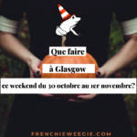 Que faire à Glasgow ce week-end du 30 octobre au  1er novembre?