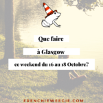 Que faire à Glasgow ce week-end du 16 au 18 Octobre?
