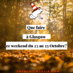 Que faire à Glasgow ce week-end du 23 au 25 Octobre?