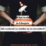What to do in Glasgow this weekend (30th October-1st November)?