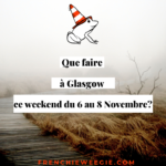 Que faire à Glasgow ce week-end du 6 au  8 novembre?