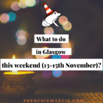 What to do in Glasgow this weekend (13-15 th november)?
