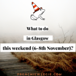What to do in Glasgow this weekend (6th-8th November)?