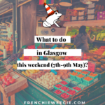 What to do in Glasgow this weekend (7th-9th May)?